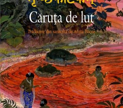 """Lansare de carte – """"Căruța de lut"""", de Śūdraka"""